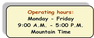 Operating hours: Monday - Friday 9:00 A.M. - 5:00 P.M. Mountain Time