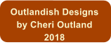 Outlandish Designs by Cheri Outland 2018